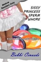Bobbi Cinaede - Sissy Princess Sperm Whore: a tale of BBC Creampie addiction