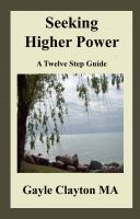 Cover for 'Seeking Higher Power: A 12 Step Journey'
