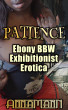Patience - Ebony BBW Exhibitionist Erotica by Anna Mann