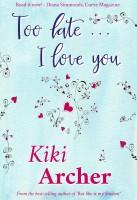 Kiki Archer - Too Late... I Love You