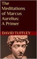 David Tuffley - The Meditations of Marcus Aurelius: A Primer