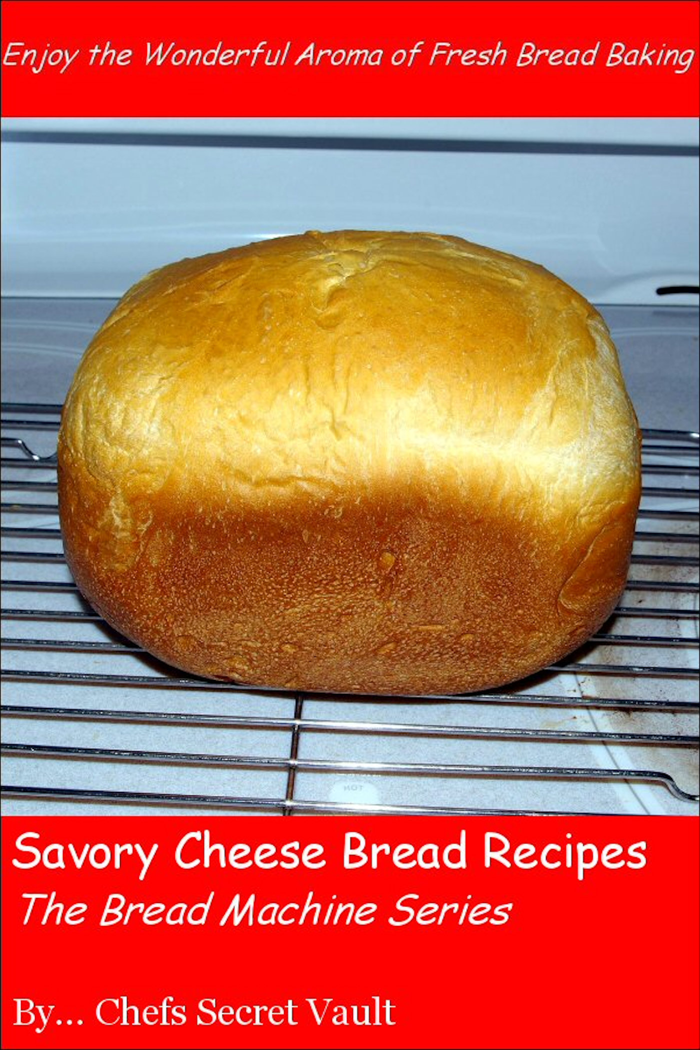 Savory Cheese Bread Recipes The Bread Machine Series An Ebook By Chefs Secret Vault