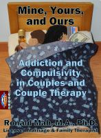 Cover for 'Mine, Yours, and Ours, Addiction and Compulsivity in Couples and Couple Therapy'