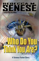 Rebecca M. Senese - Who Do You Think You Are?: A Science Fiction Story
