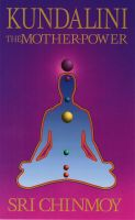 Sri Chinmoy - Kundalini, The Mother-Power