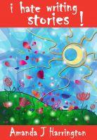 Amanda J Harrington - I Hate Writing Stories!