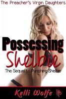 Kelli Wolfe - Possessing Shelbie (The Preacher's Virgin Daughters #10)