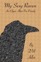 My Sexy Raven - An Edgar Allan Poe Parody by D. W. Adler