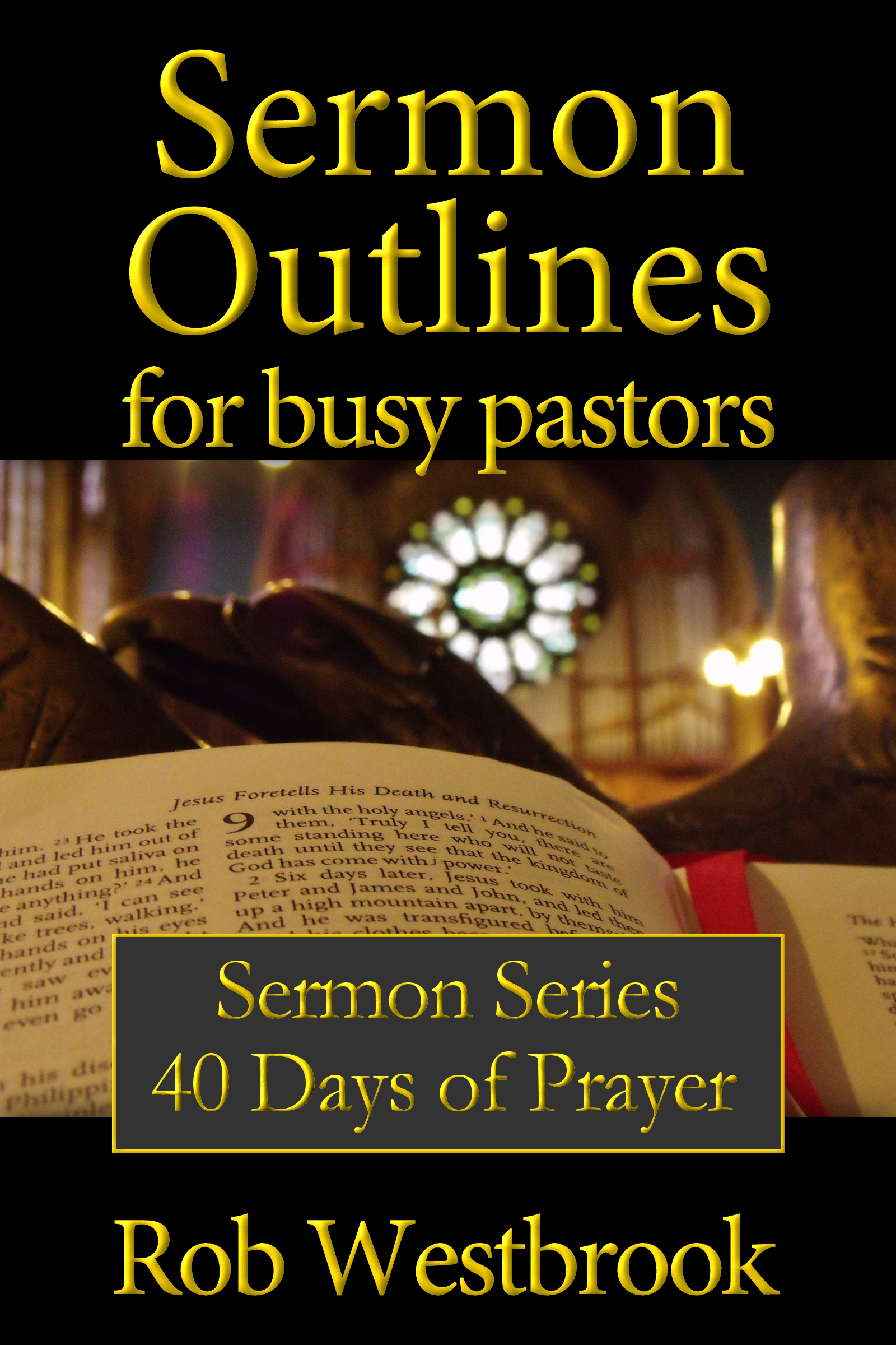 Sermon Outlines for Busy Pastors: 40 Days of Prayer Sermon Series, an Ebook  by Rob Westbrook