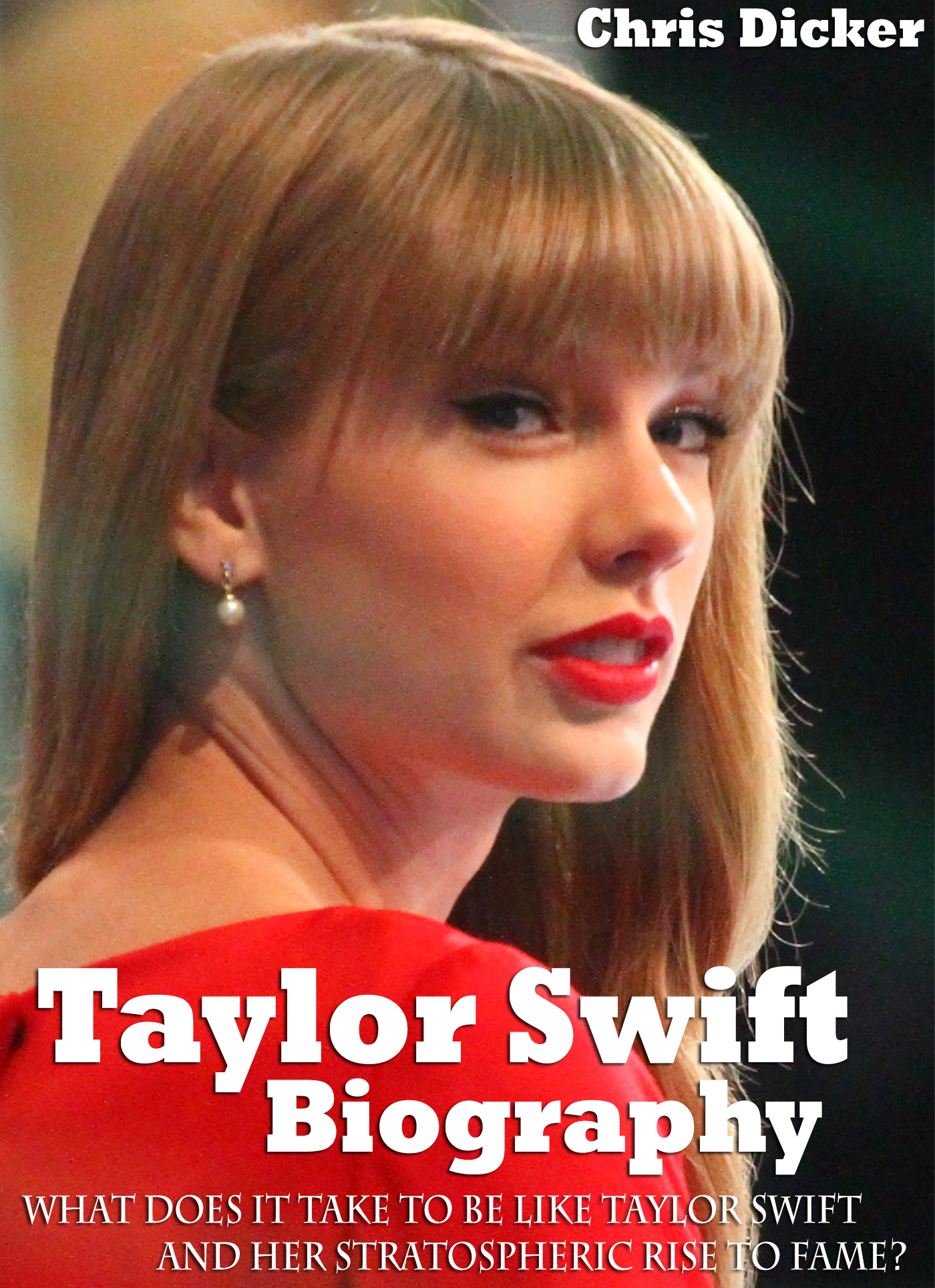 Smashwords Taylor Swift Biography What Does It Take To Be Like Taylor Swift And Her Stratospheric Rise To Fame A Book By Chris Dicker