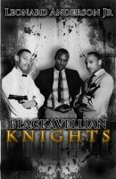 Leonard Anderson Jr - The Blackavellian Knights Part 1
