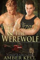 Amber Kell - The Wizard and The Werewolf