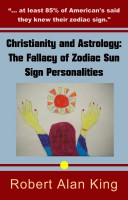 Robert Alan King - Christianity and Astrology: The Fallacy of Zodiac Sun Sign Personalities