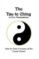 Lenny Flank - The Tao te Ching in Five Translations: Side by Side Versions of the Taoist Classic