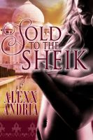 Alexx Andria - Sold To The Sheik