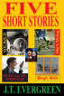 Five Short Stories by J.T. Evergreen