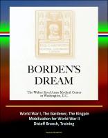 Progressive Management - Borden's Dream: The Walter Reed Army Medical Center in Washington, D.C. - World War I, The Gardener, The Kingpin, Mobilization for World War II, Distaff Branch, Training