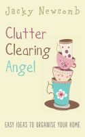 Cover for 'Clutter Clearing Angel: Easy Ideas to Organise your Home'