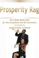 Pure Sheet Music - Prosperity Rag Pure Sheet Music Duet for Alto Saxophone and Bb Instrument, Arranged by Lars Christian Lundholm