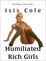 Isis Cole - Humiliated Rich Girls