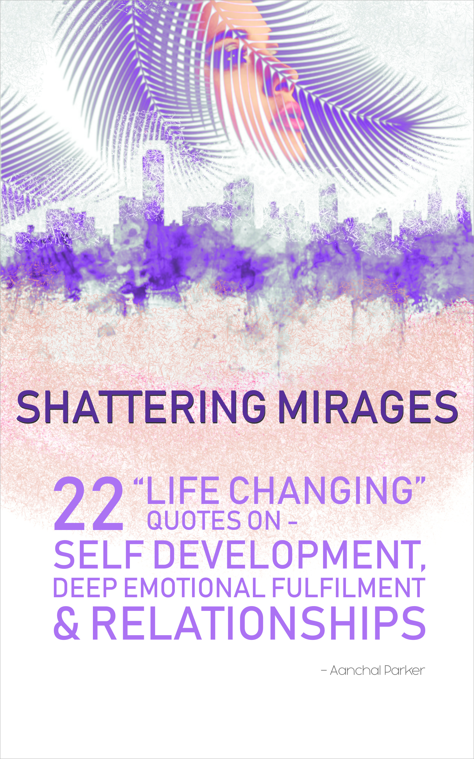 Shattering Mirages: 22 life changing quotes on self development, deep  emotional fulfilment and relationships, an Ebook by Aanchal Parker