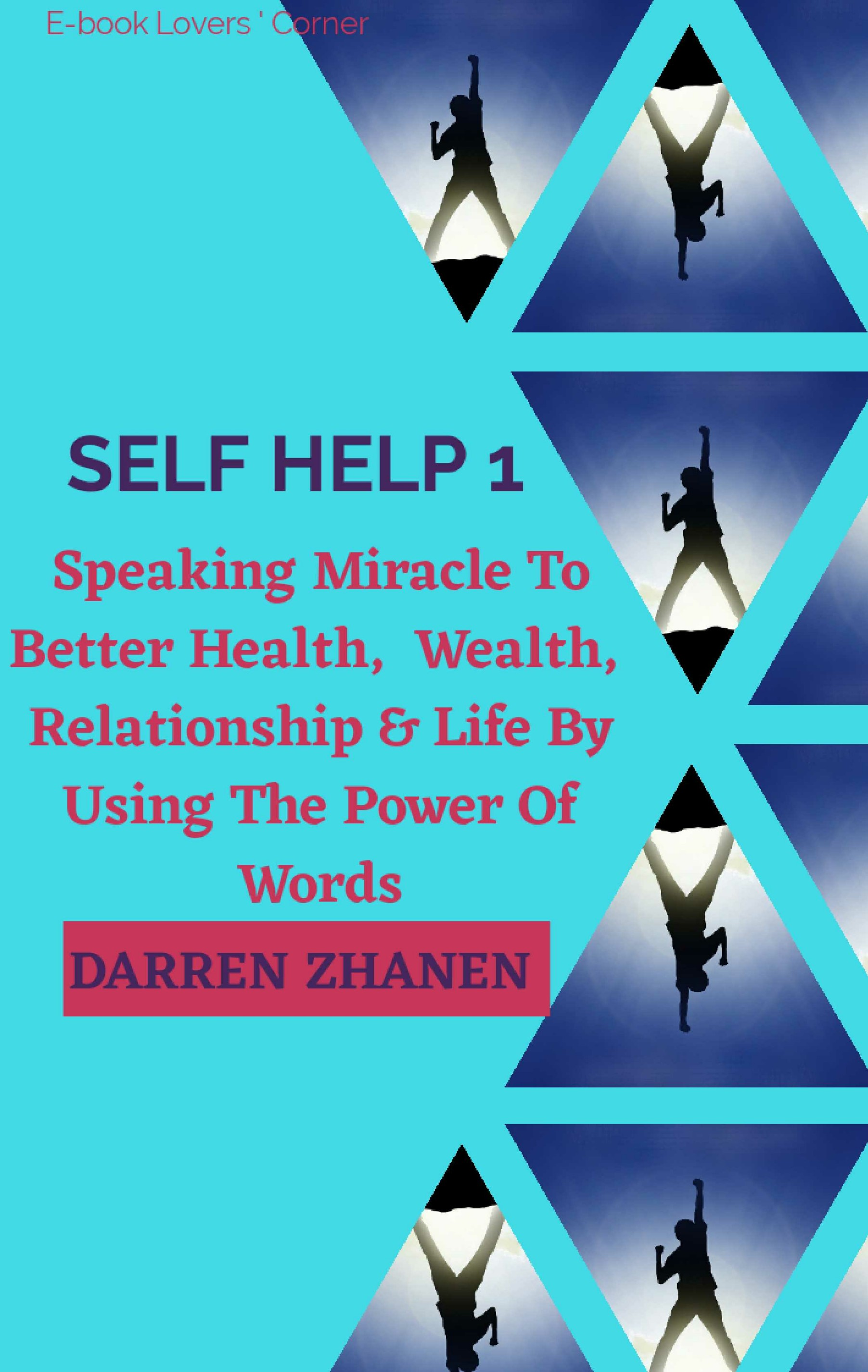Self Help: Speaking Miracle to Better Health, Wealth, Relationship & Life  by Using the Power of Words, an Ebook by Darren Zhanen