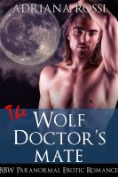 Adriana Rossi - The Wolf Doctor's Mate (Curves for the Alpha #2) (BBW Werewolf Shifter Erotic Romance)