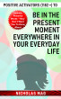 Positive Activators (1182 +) to Be in the Present Moment Everywhere in Your Everyday Life by Nicholas Mag