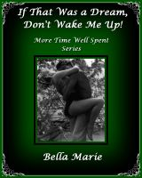 Bella Marie - If That Was a Dream, Don't Wake me Up!