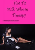 Vanessa Whileaway - Hot Tit Milk Whore Therapy (Lactation, Mind Control, Humiliation)