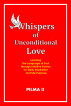 Whispers of Unconditional Love, Learning the Language of Soul through Intuitive Poems for Daily Inspiration and Life Purpose by Pilma II