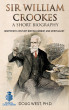 Sir William Crookes: A Short Biography Nineteenth-Century British Chemist and Spiritualist by Doug West