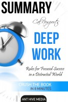 Ant Hive Media - Cal Newport's Deep Work: Rules for Focused Success in a Distracted World | Summary