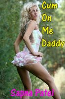 Sapna Patel - Cum On Me Daddy ( Taboo Sex,Step Father-Step Daughter Erotic Story )