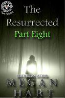 Megan Hart - The Resurrected -- Part Eight
