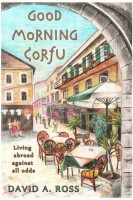 David A. Ross - Good Morning Corfu: Living Abroad Against All Odds