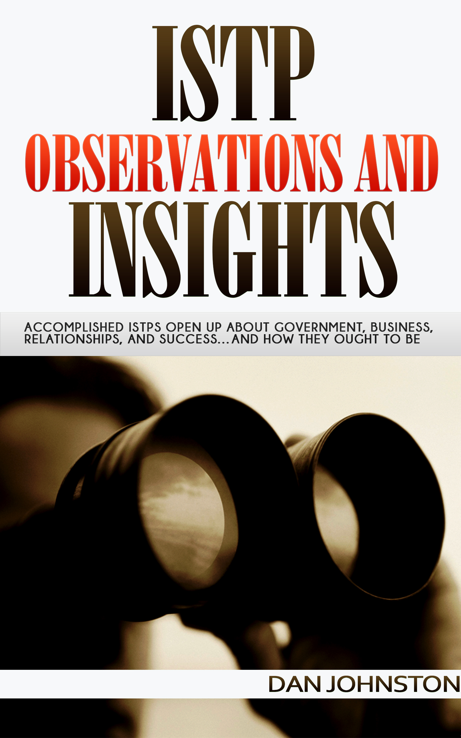 ISTP Observations and Insights: Accomplished ISTPs Open Up About  Government, Business, Relationships, and Success…And How They Ought To Be,  an Ebook