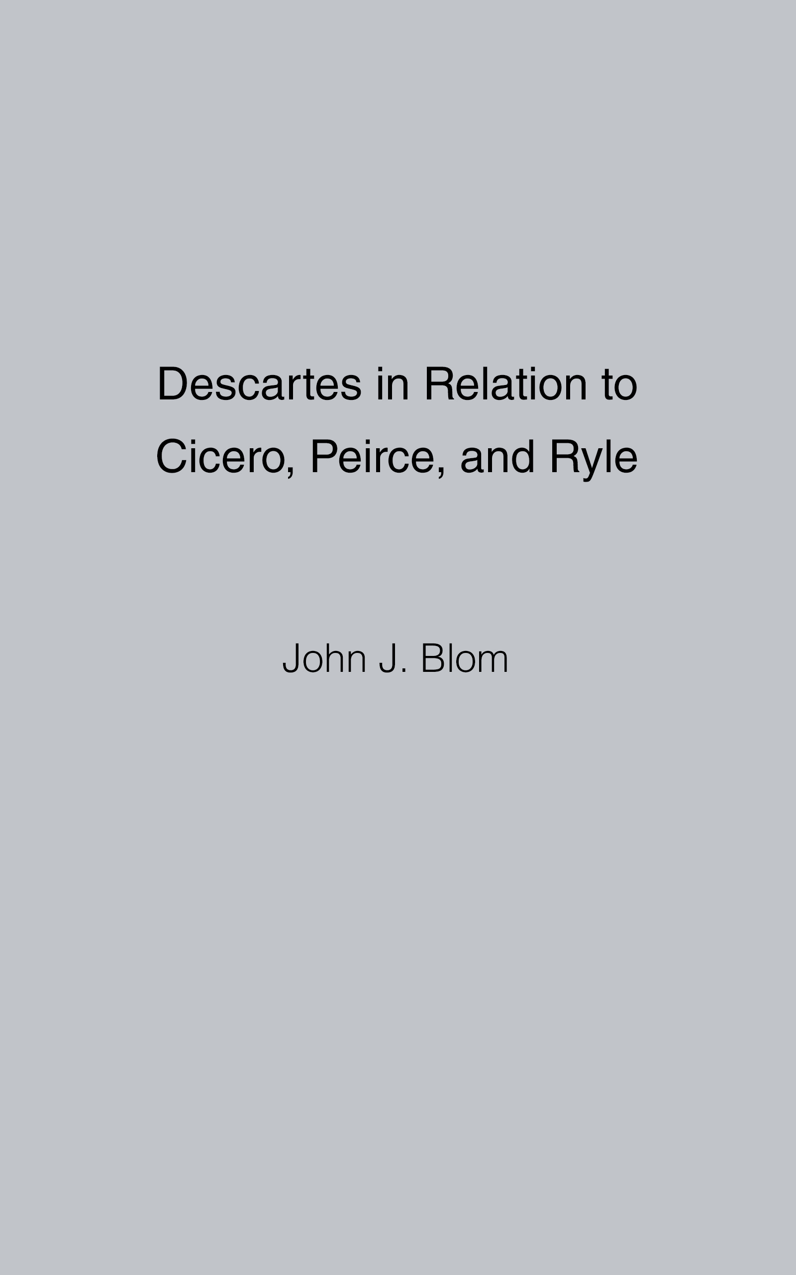 Descartes in Relation to Cicero, Peirce, and Ryle, an Ebook by John Blom