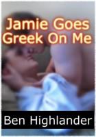 Jamie Goes Greek On Me