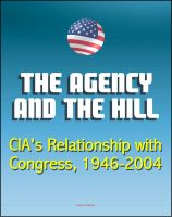 Progressive Management - The Agency and the Hill: CIA's Relationship with Congress, 1946-2004 - Central Intelligence Agency (CIA) Intelligence Papers
