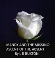 L R Buxton - Mandy And The Missing: Ascent Of The Absent.