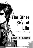 Jess C Scott - The Other Side of Life (Book #1, Cyberpunk Elven Trilogy)