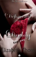 Elizabeth Thorn - Deflowered by Daddy For Pay - The Daddy Series #3