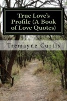 Tremayne Curtis - True Love's Profile (A Book of Love Quotes)