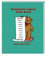 Betty Ward Cain - Devotions About Kids Stuff