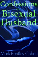 Mark Bentley Cohen - Confessions of a Bisexual Husband