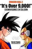 Derek Padula - Dragon Ball Z 'It's Over 9,000!' Cosmovisiones en Colisión