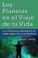 Inés M. Martín - Los Planetas en el Viaje de tu Vida. La influencia planetaria en cada etapa de la existencia