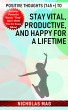 Positive Thoughts (745 +) to Stay Vital, Productive, and Happy for a Lifetime by Nicholas Mag