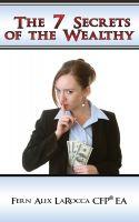 Fern Alix LaRocca - The 7 Secrets Of The Wealthy